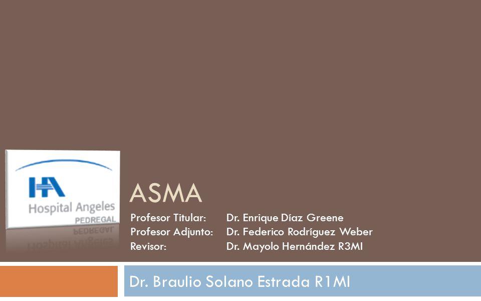 ASMA Dr. Braulio Solano Estrada R1MI Profesor Titular:Dr. Enrique Díaz Greene Profesor Adjunto:Dr. Federico Rodríguez Weber Revisor:Dr. Mayolo Hernánd