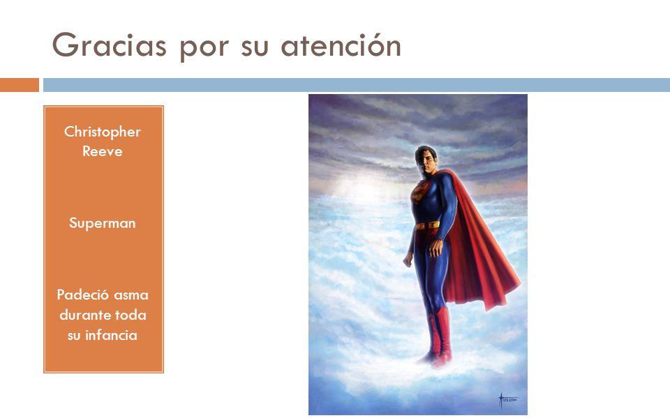Gracias por su atención Christopher Reeve Superman Padeció asma durante toda su infancia