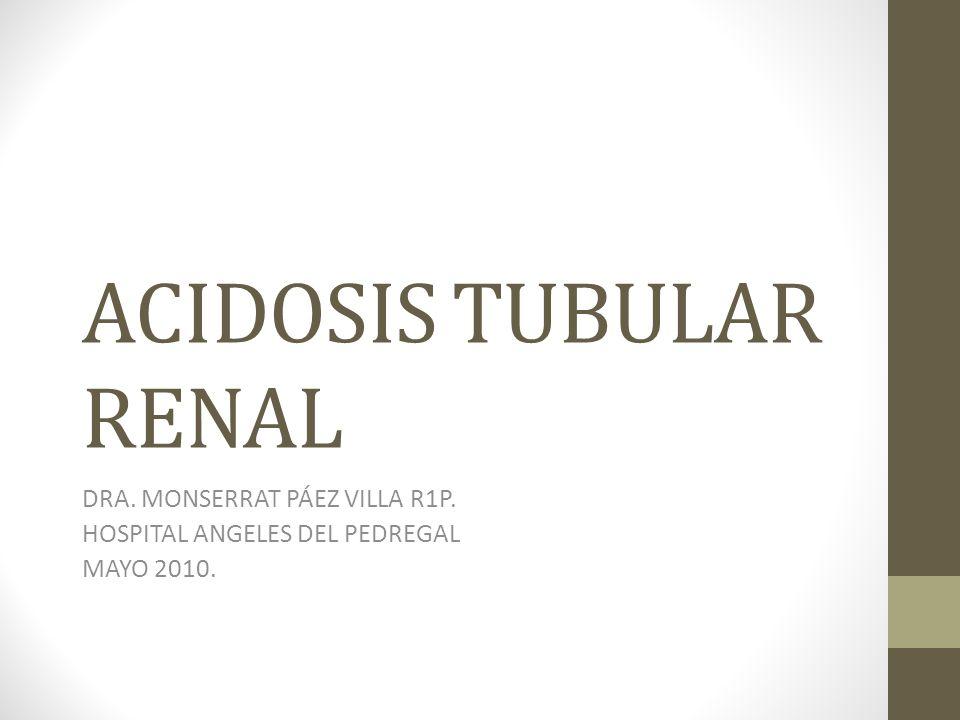 DEFINICIÓN Desequilibrio acido-base: acidosis metabólica secundaria a una defectuosa reabsorción de bicarbonato o al déficit en la acidificación urinaria.