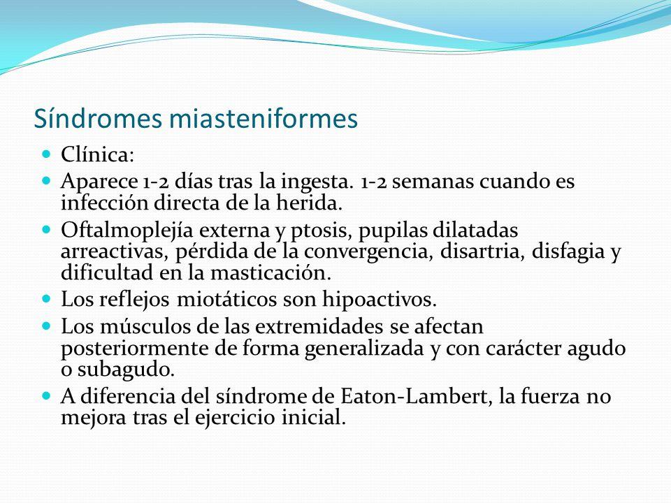 Síndromes miasteniformes Clínica: Aparece 1-2 días tras la ingesta. 1-2 semanas cuando es infección directa de la herida. Oftalmoplejía externa y ptos