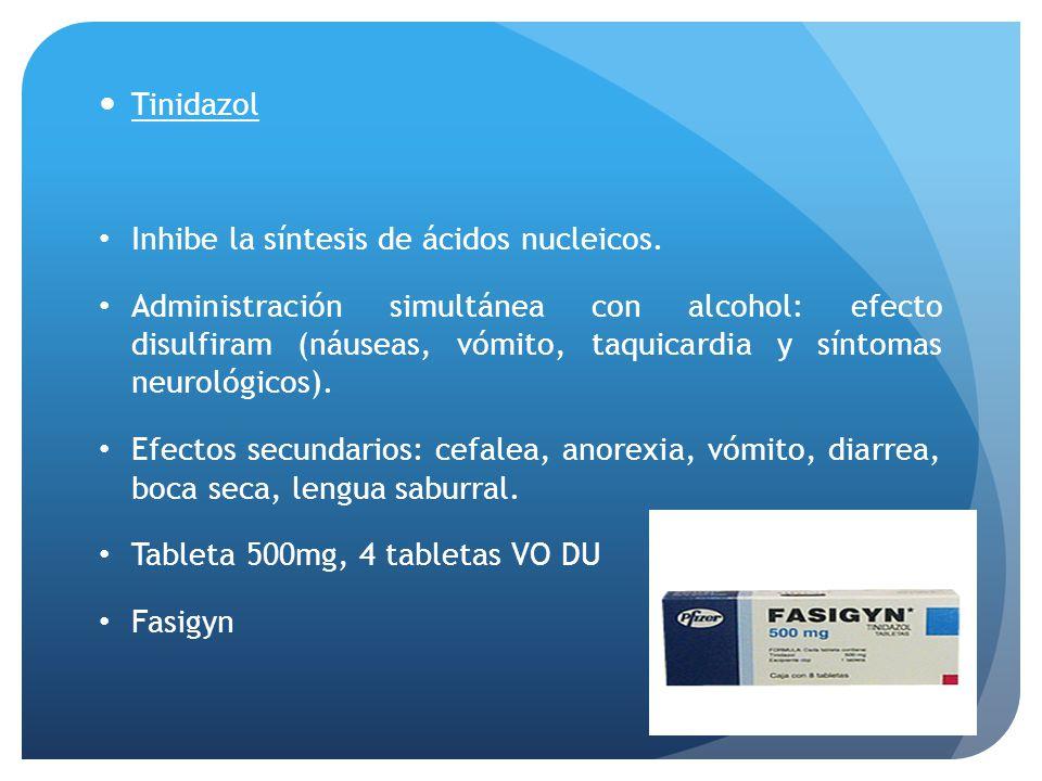 Tinidazol Inhibe la síntesis de ácidos nucleicos. Administración simultánea con alcohol: efecto disulfiram (náuseas, vómito, taquicardia y síntomas ne