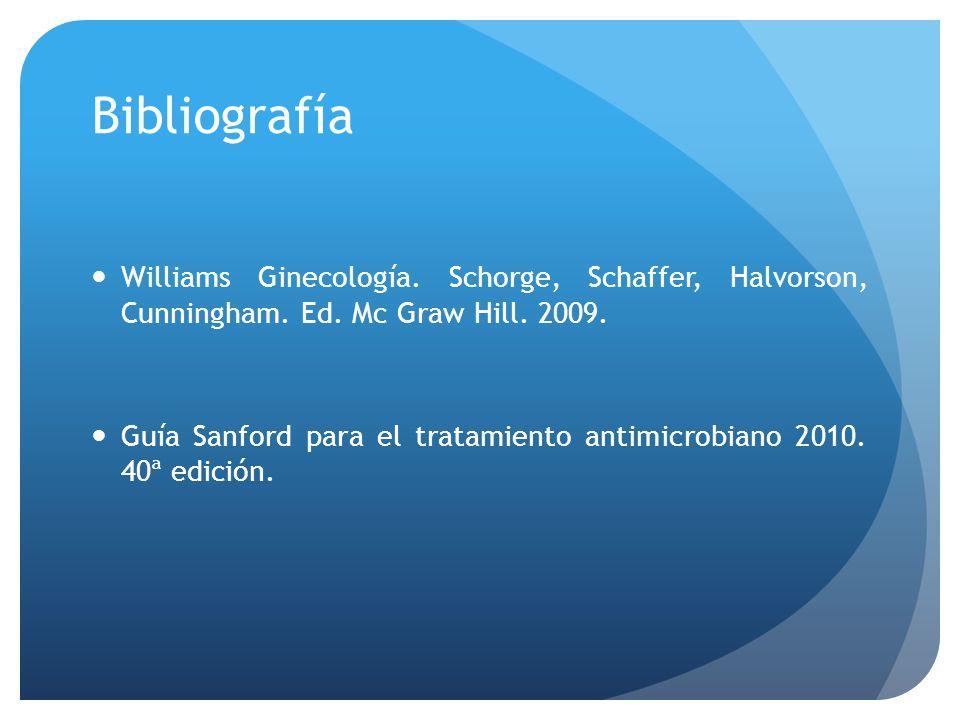 Bibliografía Williams Ginecología. Schorge, Schaffer, Halvorson, Cunningham. Ed. Mc Graw Hill. 2009. Guía Sanford para el tratamiento antimicrobiano 2