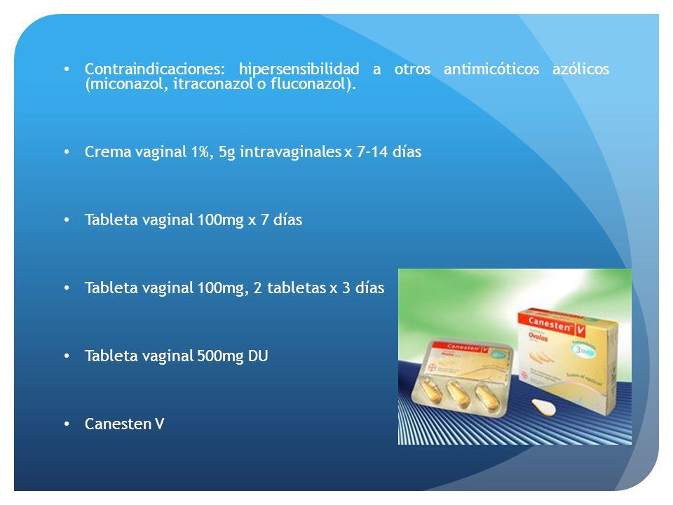 Contraindicaciones: hipersensibilidad a otros antimicóticos azólicos (miconazol, itraconazol o fluconazol). Crema vaginal 1%, 5g intravaginales x 7-14