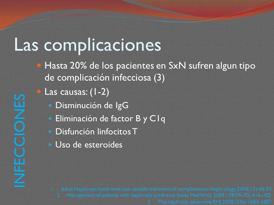Las complicaciones Hasta 20% de los pacientes en SxN sufren algun tipo de complicación infecciosa (3) Las causas: (1-2) Disminución de IgG Eliminación