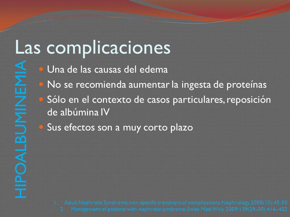 Las complicaciones Una de las causas del edema No se recomienda aumentar la ingesta de proteínas Sólo en el contexto de casos particulares, reposición