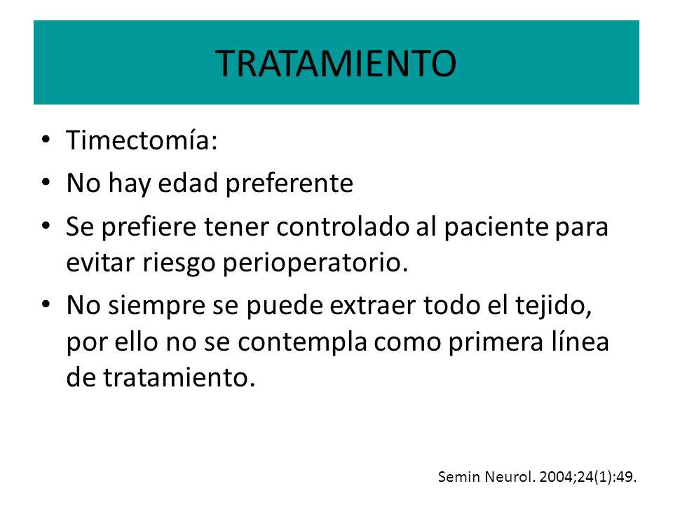 TRATAMIENTO Timectomía: No hay edad preferente Se prefiere tener controlado al paciente para evitar riesgo perioperatorio. No siempre se puede extraer