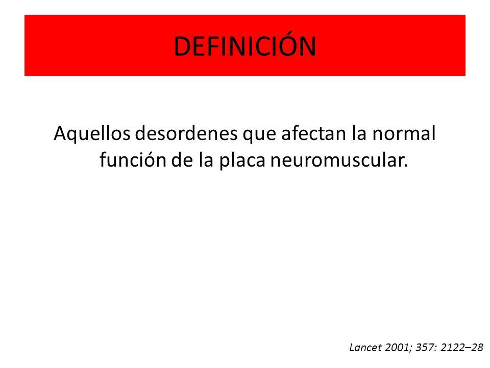 DEFINICIÓN Aquellos desordenes que afectan la normal función de la placa neuromuscular. Lancet 2001; 357: 2122–28