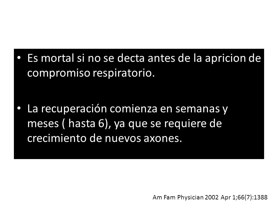 Es mortal si no se decta antes de la apricion de compromiso respiratorio. La recuperación comienza en semanas y meses ( hasta 6), ya que se requiere d