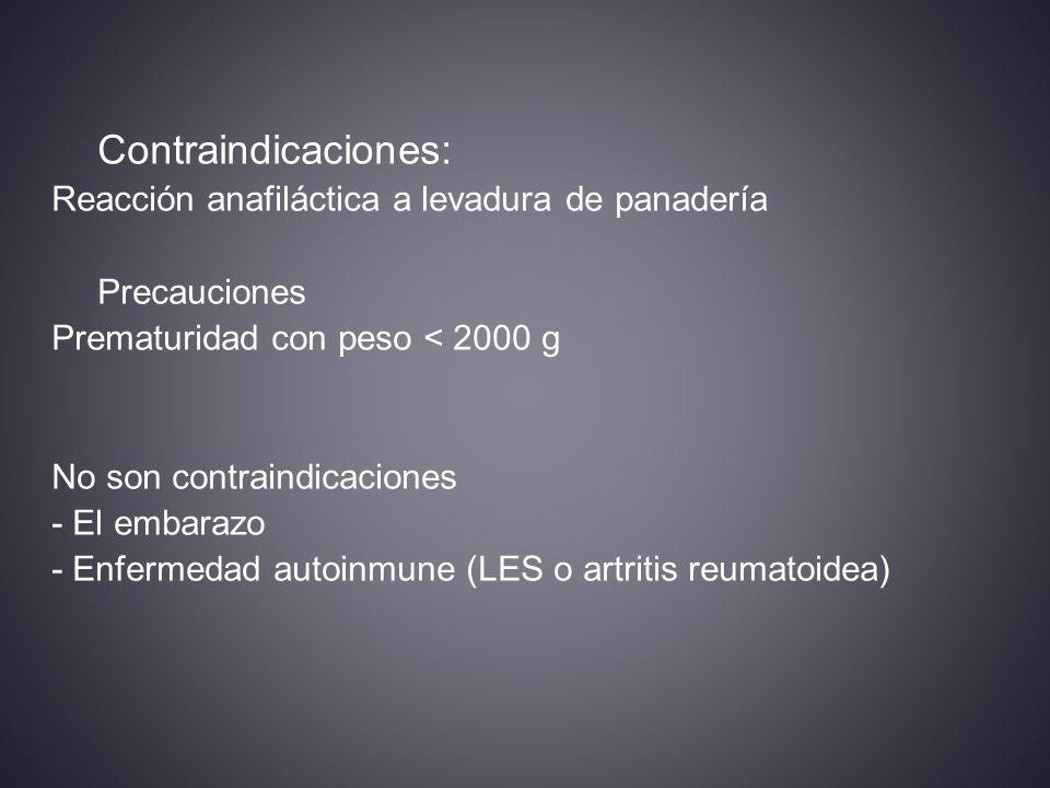 Contraindicaciones: Reacción anafiláctica a levadura de panadería Precauciones Prematuridad con peso < 2000 g No son contraindicaciones - El embarazo - Enfermedad autoinmune (LES o artritis reumatoidea)