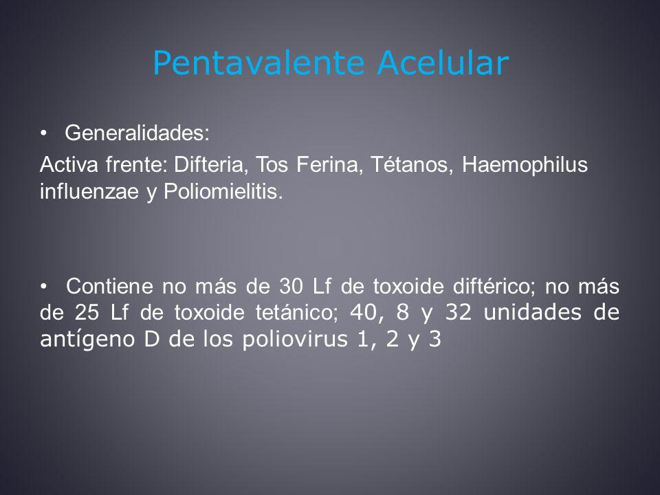 Pentavalente Acelular Generalidades: Activa frente: Difteria, Tos Ferina, Tétanos, Haemophilus influenzae y Poliomielitis.