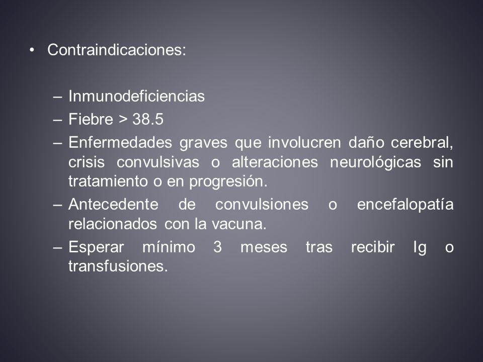 Contraindicaciones: –Inmunodeficiencias –Fiebre > 38.5 –Enfermedades graves que involucren daño cerebral, crisis convulsivas o alteraciones neurológicas sin tratamiento o en progresión.