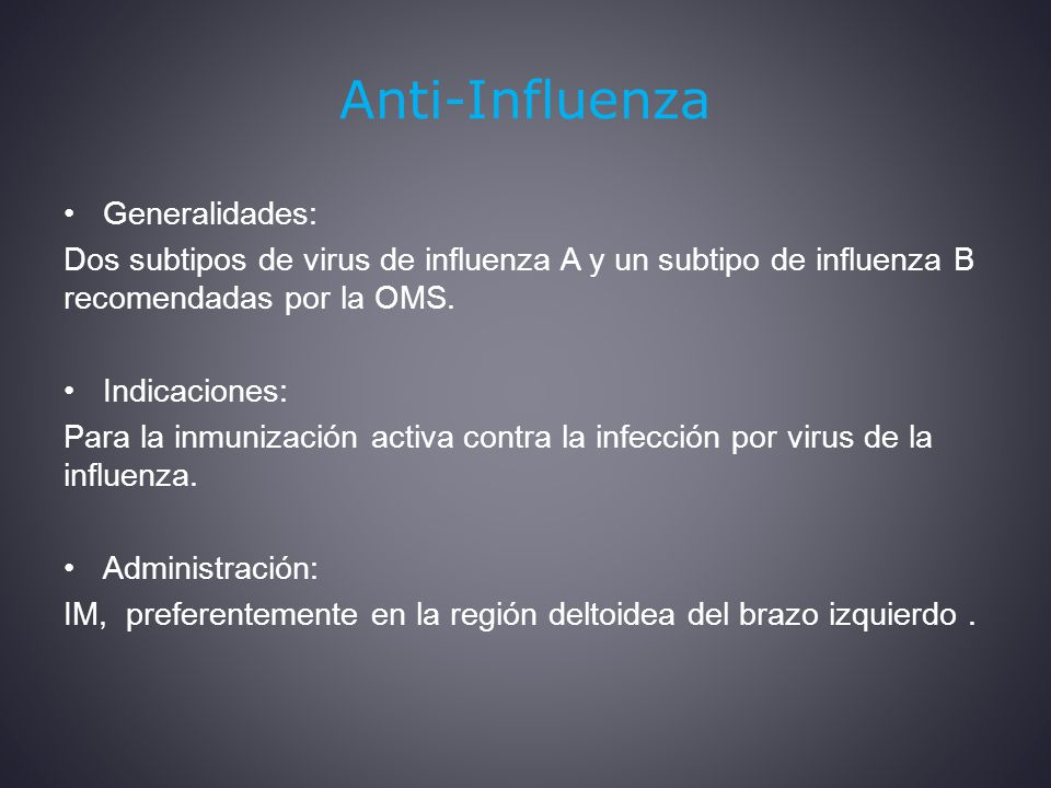 Anti-Influenza Generalidades: Dos subtipos de virus de influenza A y un subtipo de influenza B recomendadas por la OMS.