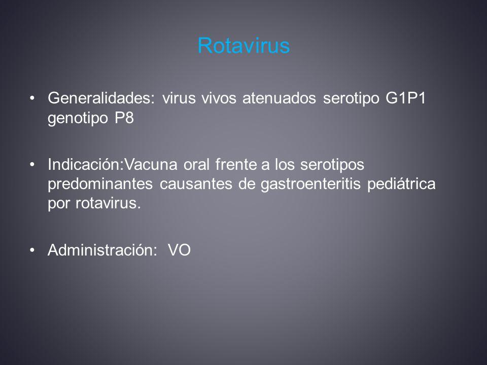 Rotavirus Generalidades: virus vivos atenuados serotipo G1P1 genotipo P8 Indicación:Vacuna oral frente a los serotipos predominantes causantes de gastroenteritis pediátrica por rotavirus.