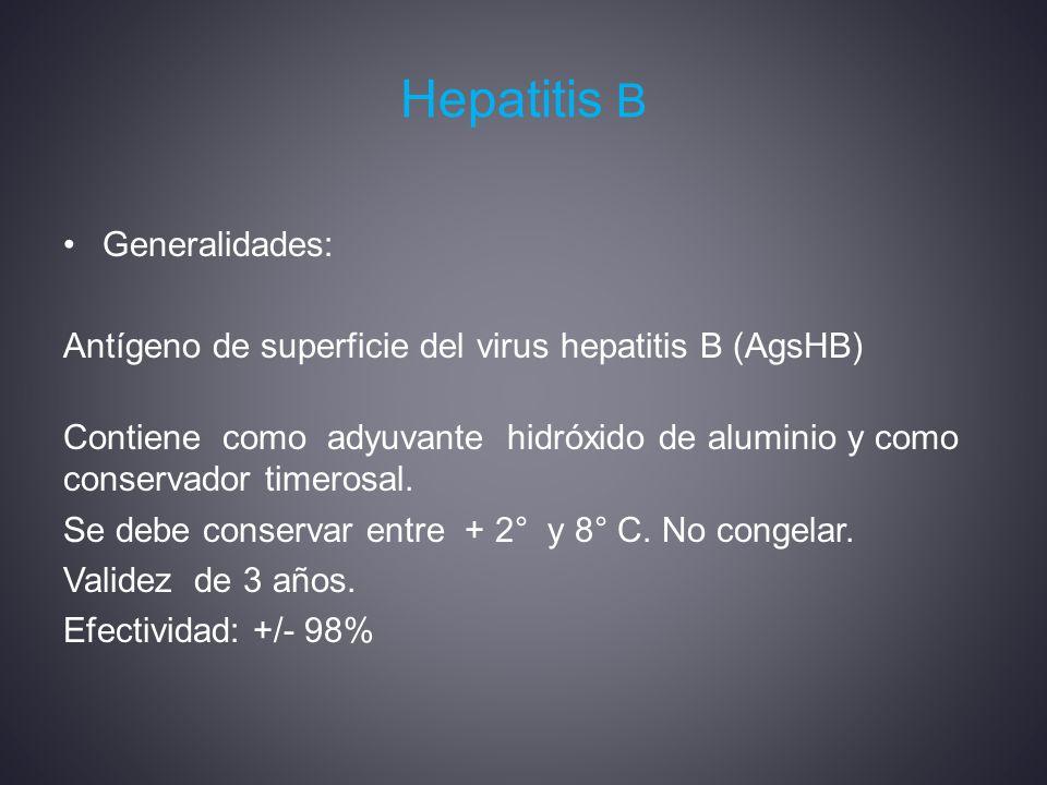 Hepatitis B Generalidades: Antígeno de superficie del virus hepatitis B (AgsHB) Contiene como adyuvante hidróxido de aluminio y como conservador timerosal.