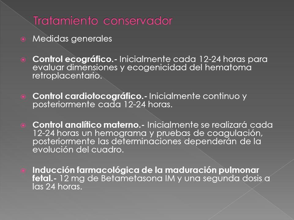 Medidas generales Control ecográfico.- Inicialmente cada 12-24 horas para evaluar dimensiones y ecogenicidad del hematoma retroplacentario. Control ca
