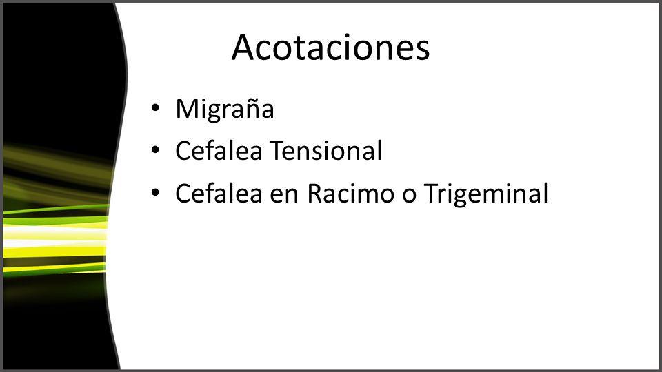 Acotaciones Migraña Cefalea Tensional Cefalea en Racimo o Trigeminal