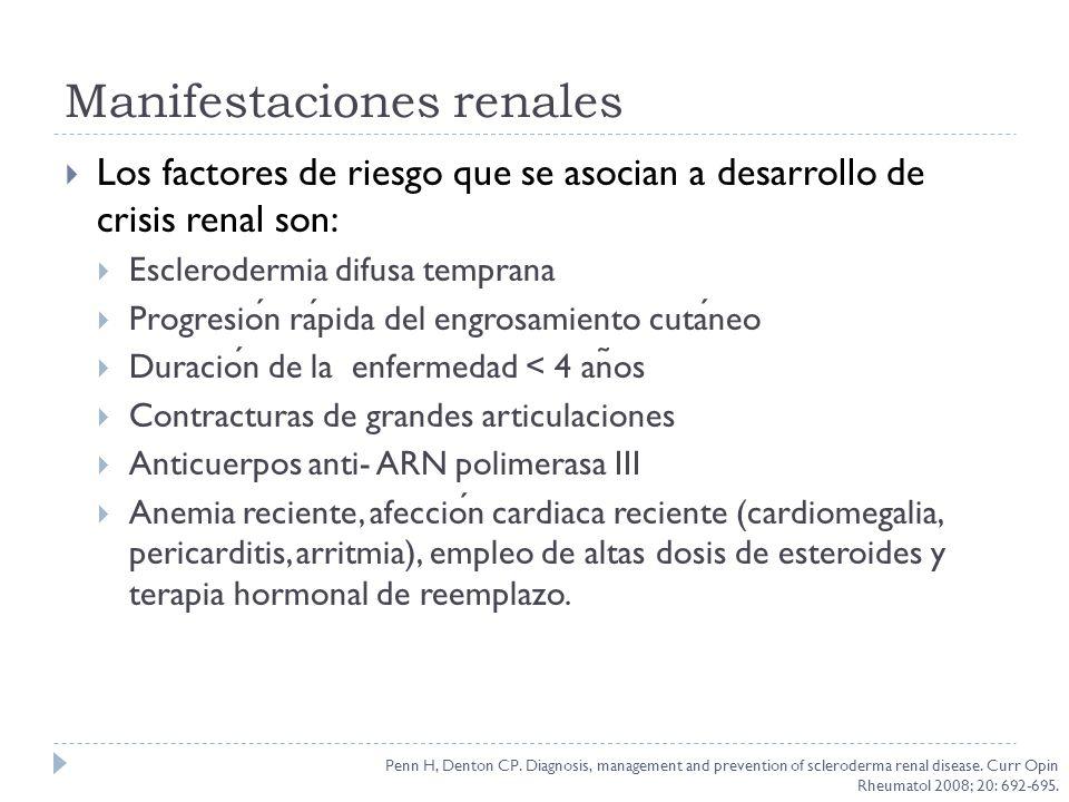 Manifestaciones renales Los factores de riesgo que se asocian a desarrollo de crisis renal son: Esclerodermia difusa temprana Progresion rapida del en