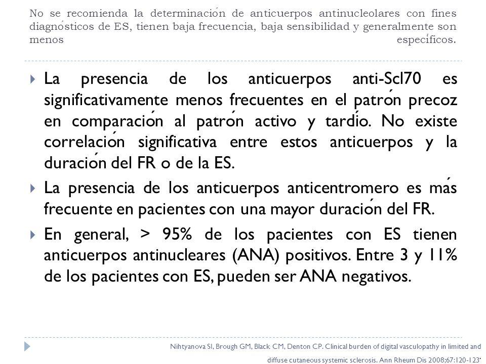 No se recomienda la determinacion de anticuerpos antinucleolares con fines diagnosticos de ES, tienen baja frecuencia, baja sensibilidad y generalment