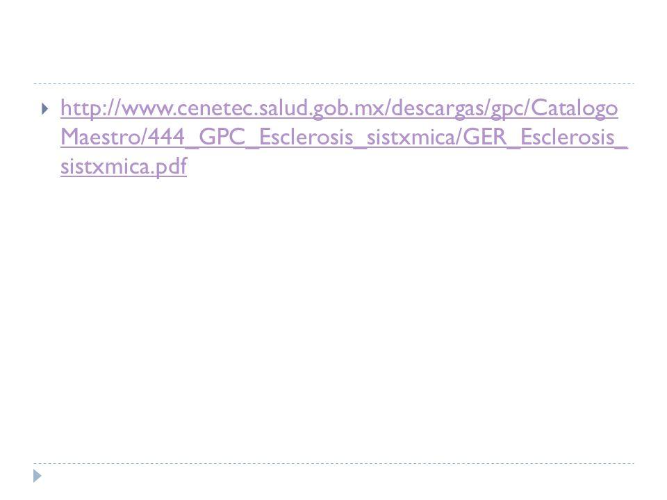 http://www.cenetec.salud.gob.mx/descargas/gpc/Catalogo Maestro/444_GPC_Esclerosis_sistxmica/GER_Esclerosis_ sistxmica.pdf http://www.cenetec.salud.gob