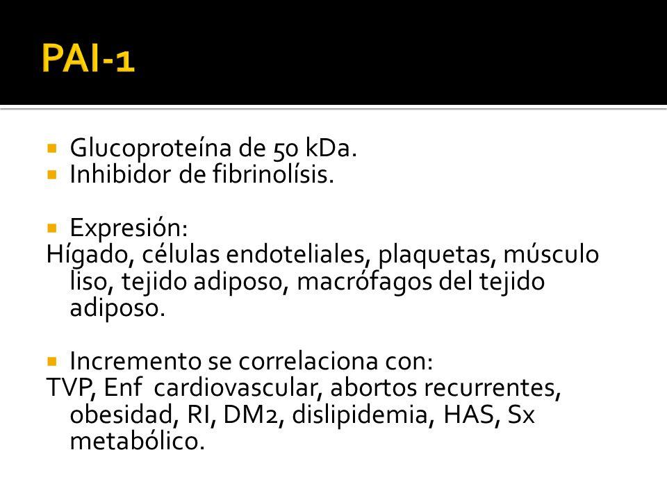 Glucoproteína de 50 kDa. Inhibidor de fibrinolísis. Expresión: Hígado, células endoteliales, plaquetas, músculo liso, tejido adiposo, macrófagos del t