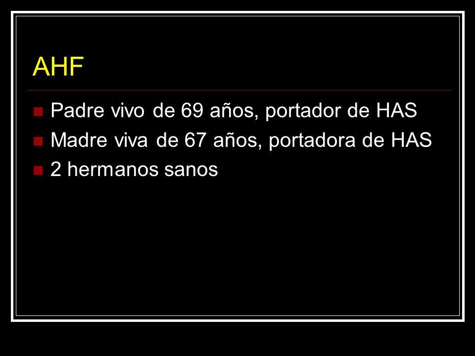 AHF Padre vivo de 69 años, portador de HAS Madre viva de 67 años, portadora de HAS 2 hermanos sanos