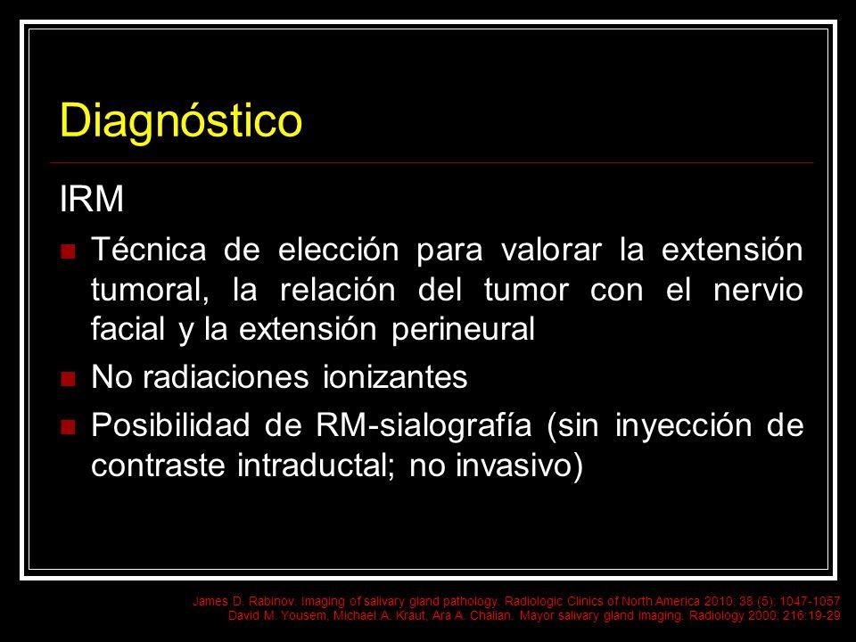 Diagnóstico IRM Técnica de elección para valorar la extensión tumoral, la relación del tumor con el nervio facial y la extensión perineural No radiaci