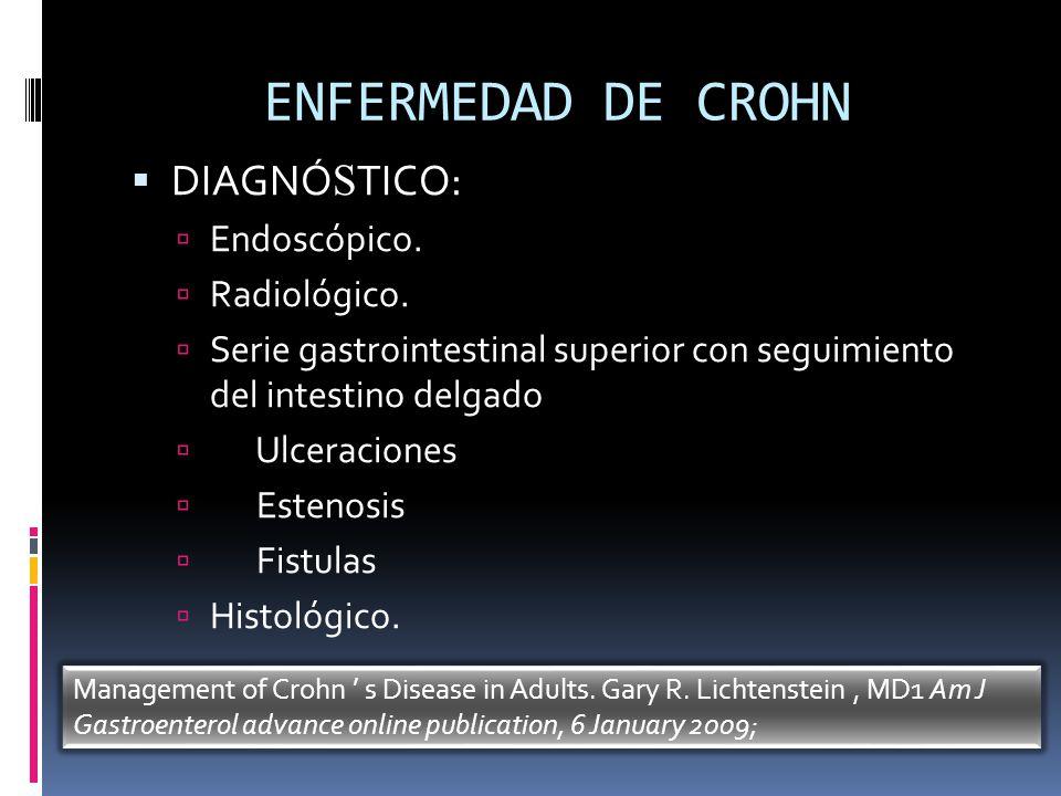 ENFERMEDAD DE CROHN DIAGNÓ S TICO: Endoscópico. Radiológico. Serie gastrointestinal superior con seguimiento del intestino delgado Ulceraciones Esteno