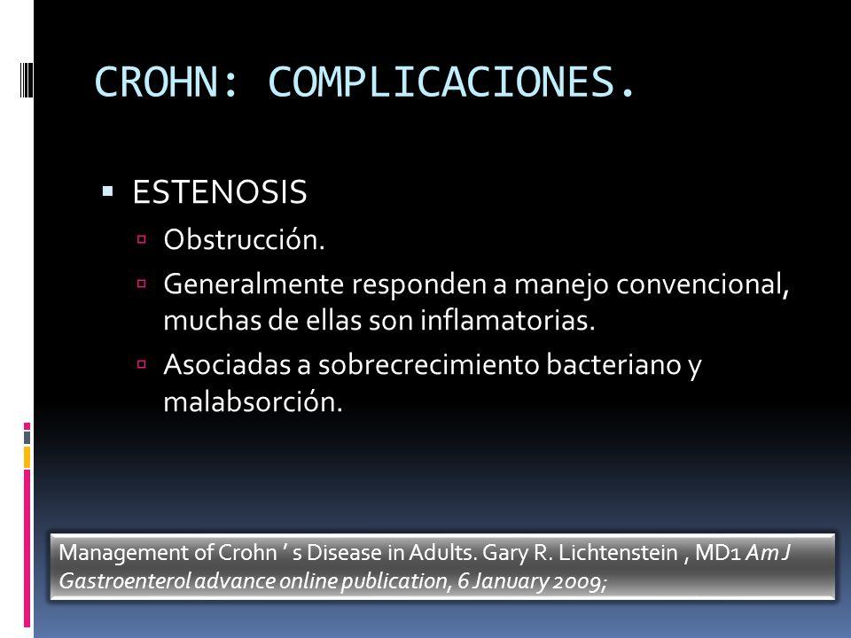 CROHN: COMPLICACIONES. ESTENOSIS Obstrucción. Generalmente responden a manejo convencional, muchas de ellas son inflamatorias. Asociadas a sobrecrecim