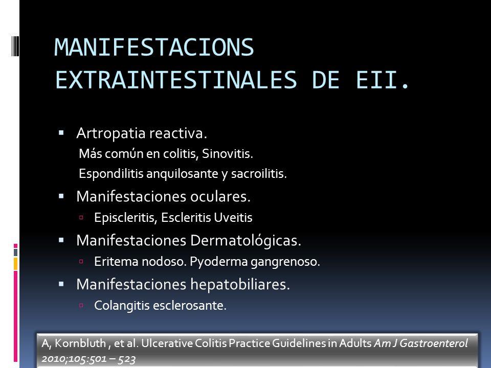 MANIFESTACIONS EXTRAINTESTINALES DE EII. Artropatia reactiva. Más común en colitis, Sinovitis. Espondilitis anquilosante y sacroilitis. Manifestacione