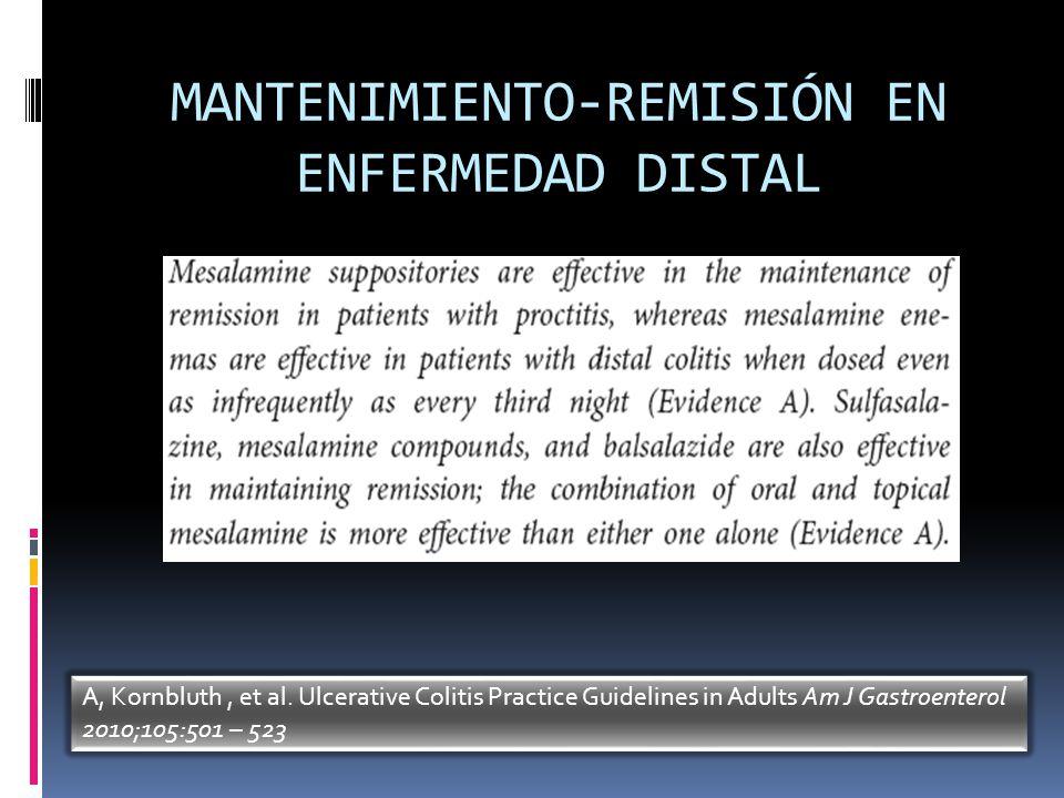MANTENIMIENTO-REMISIÓN EN ENFERMEDAD DISTAL A, Kornbluth, et al. Ulcerative Colitis Practice Guidelines in Adults Am J Gastroenterol 2010;105:501 – 52