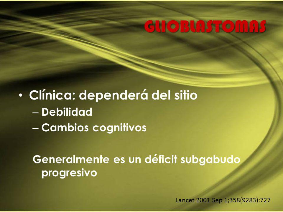 GLIOBLASTOMAS Clínica: dependerá del sitio – Debilidad – Cambios cognitivos Generalmente es un déficit subgabudo progresivo Lancet 2001 Sep 1;358(9283