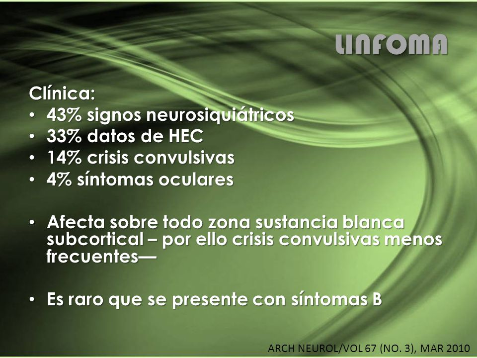 LINFOMA Clínica: 43% signos neurosiquiátricos 43% signos neurosiquiátricos 33% datos de HEC 33% datos de HEC 14% crisis convulsivas 14% crisis convuls