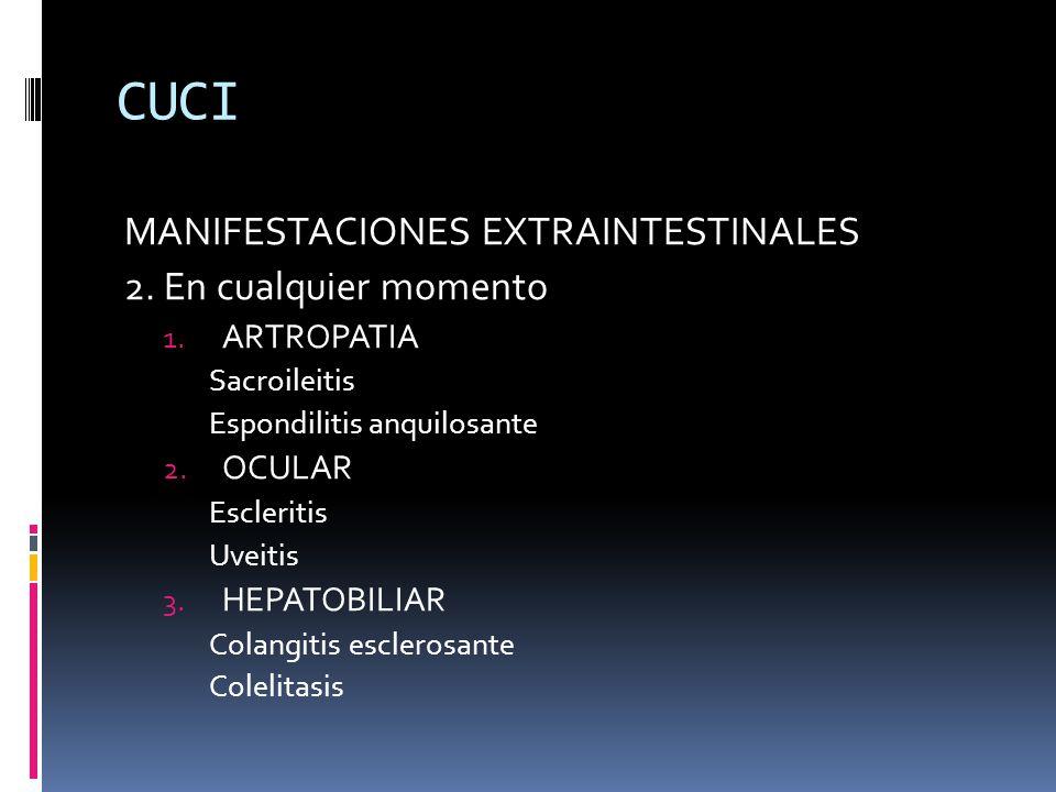 CUCI MANIFESTACIONES EXTRAINTESTINALES 2. En cualquier momento 1. ARTROPATIA Sacroileitis Espondilitis anquilosante 2. OCULAR Escleritis Uveitis 3. HE