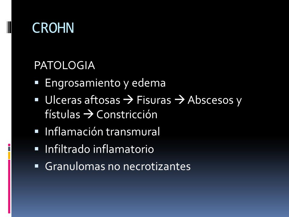 CROHN PATOLOGIA Engrosamiento y edema Ulceras aftosas Fisuras Abscesos y fístulas Constricción Inflamación transmural Infiltrado inflamatorio Granulom