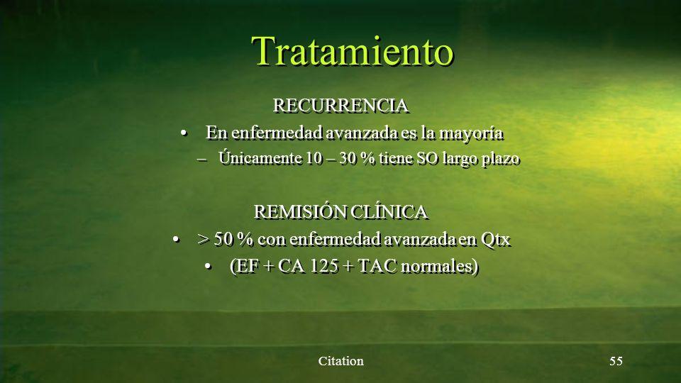 Tratamiento Citation55 RECURRENCIA En enfermedad avanzada es la mayoría –Únicamente 10 – 30 % tiene SO largo plazo REMISIÓN CLÍNICA > 50 % con enferme