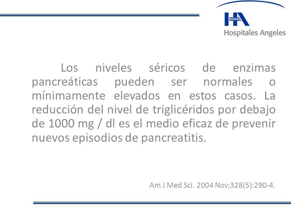 Los niveles séricos de enzimas pancreáticas pueden ser normales o mínimamente elevados en estos casos. La reducción del nivel de triglicéridos por deb