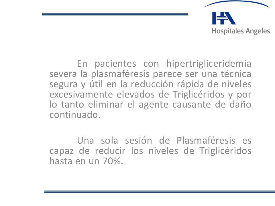 En pacientes con hipertrigliceridemia severa la plasmaféresis parece ser una técnica segura y útil en la reducción rápida de niveles excesivamente ele