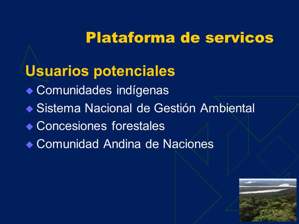 Plataforma de servicos Usuarios potenciales Autoridades de gobiernos regionales amazónicos. ONGs y Privados: Cámaras de comercio, productores Agricult