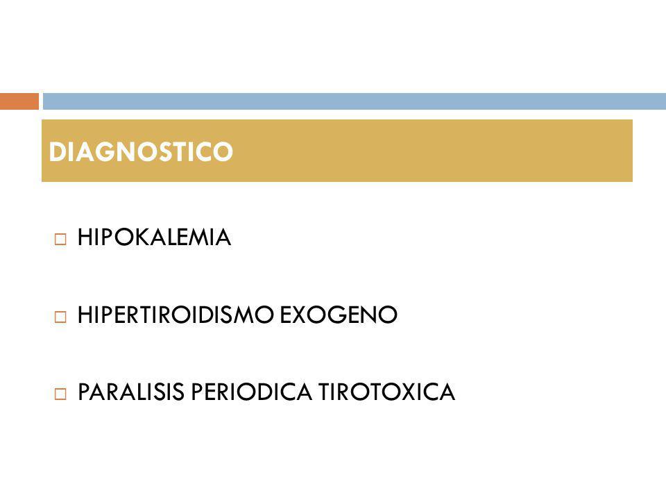 HIPOKALEMIA HIPERTIROIDISMO EXOGENO PARALISIS PERIODICA TIROTOXICA DIAGNOSTICO