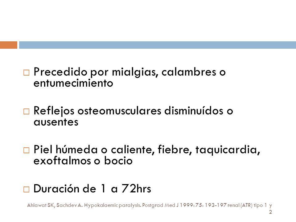 Ahlawat SK, Sachdev A. Hypokalaemic paralysis. Postgrad Med J 1999: 75: 193-197 renal (ATR) tipo 1 y 2 Precedido por mialgias, calambres o entumecimie