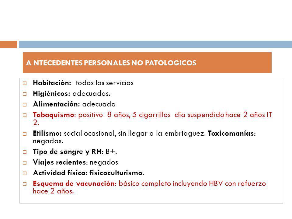 Habitación: todos los servicios Higiénicos: adecuados. Alimentación: adecuada Tabaquismo: positivo 8 años, 5 cigarrillos día suspendido hace 2 años IT