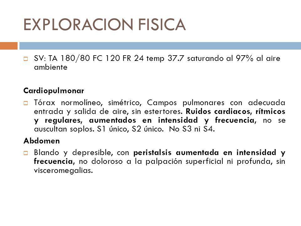 EXPLORACION FISICA SV: TA 180/80 FC 120 FR 24 temp 37.7 saturando al 97% al aire ambiente Cardiopulmonar Tórax normolíneo, simétrico, Campos pulmonare