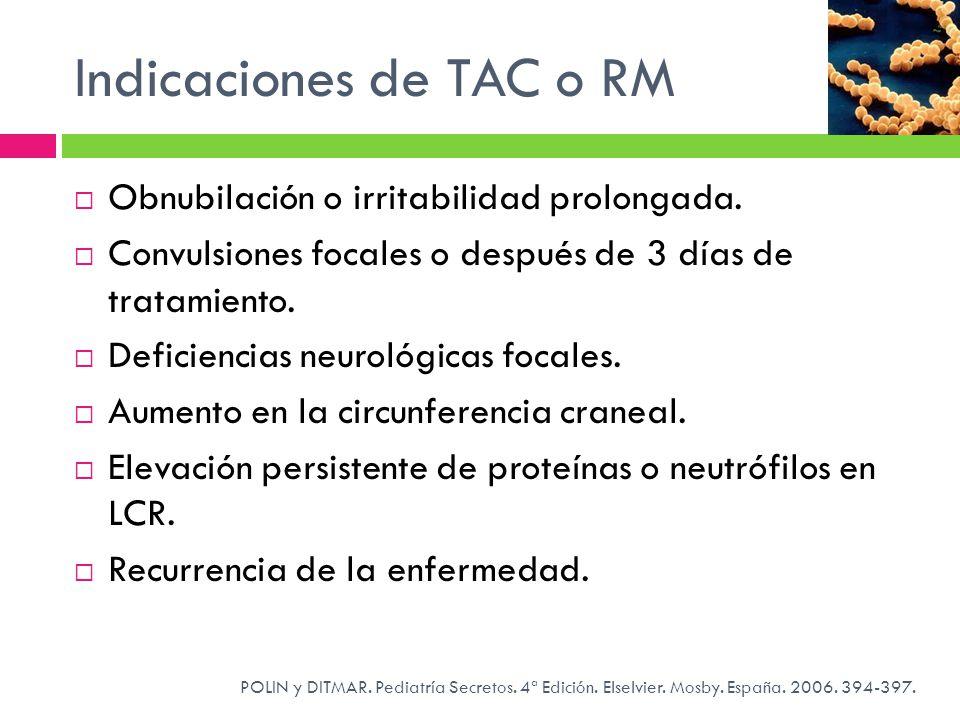 Indicaciones de TAC o RM POLIN y DITMAR. Pediatría Secretos. 4ª Edición. Elselvier. Mosby. España. 2006. 394-397. Obnubilación o irritabilidad prolong