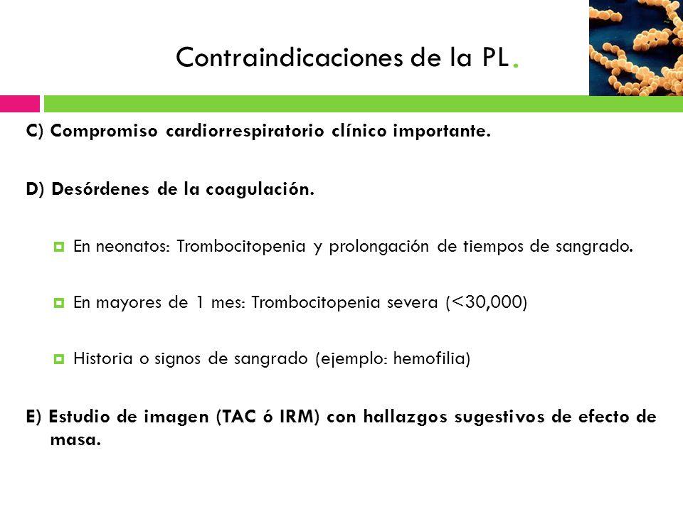 Contraindicaciones de la PL. C) Compromiso cardiorrespiratorio clínico importante. D) Desórdenes de la coagulación. En neonatos: Trombocitopenia y pro