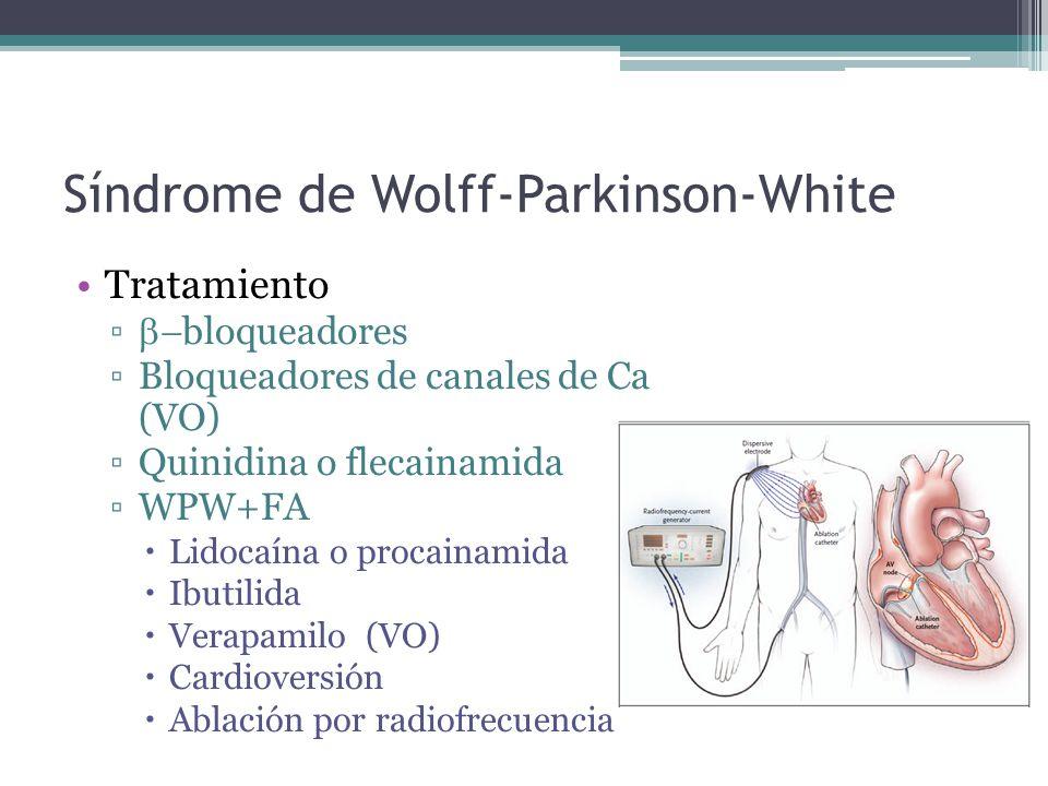 Síndrome de Wolff-Parkinson-White Tratamiento bloqueadores Bloqueadores de canales de Ca (VO) Quinidina o flecainamida WPW+FA Lidocaína o procainamida