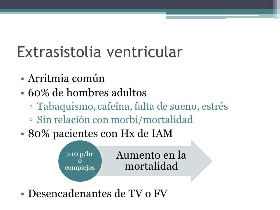 Extrasistolia ventricular Arritmia común 60% de hombres adultos Tabaquismo, cafeína, falta de sueno, estrés Sin relación con morbi/mortalidad 80% paci