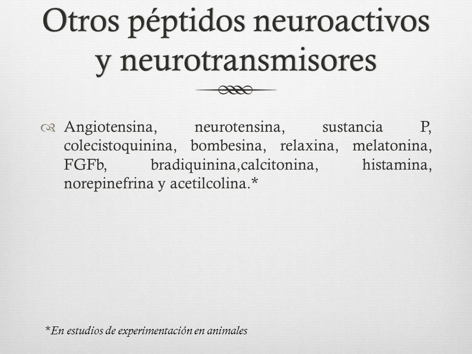 Otros péptidos neuroactivos y neurotransmisores Angiotensina, neurotensina, sustancia P, colecistoquinina, bombesina, relaxina, melatonina, FGFb, bradiquinina,calcitonina, histamina, norepinefrina y acetilcolina.* * En estudios de experimentación en animales
