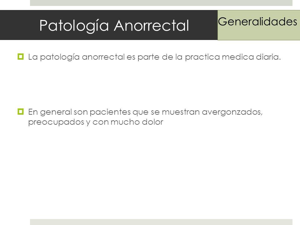 Patología Anorrectal La patología anorrectal es parte de la practica medica diaria.