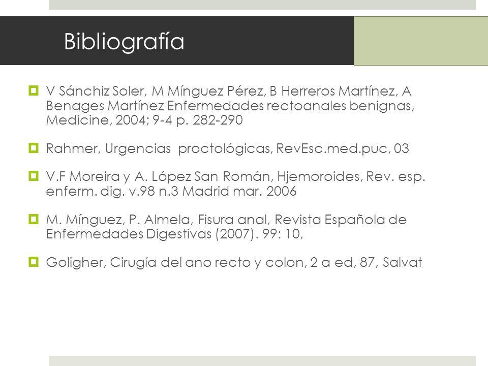 Bibliografía V Sánchiz Soler, M Mínguez Pérez, B Herreros Martínez, A Benages Martínez Enfermedades rectoanales benignas, Medicine, 2004; 9-4 p.