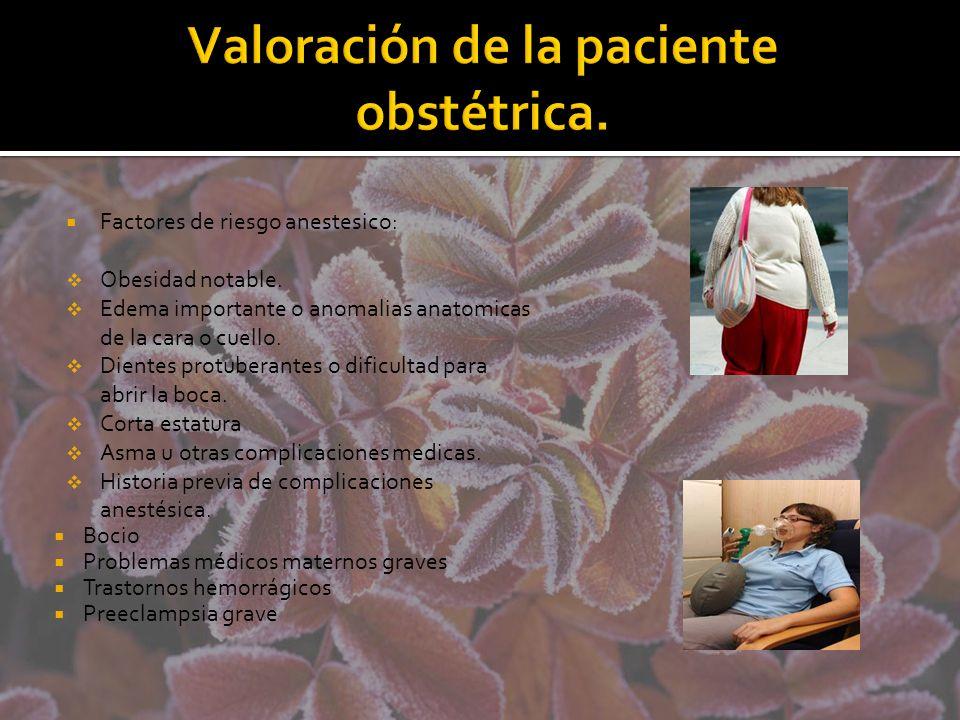 Factores de riesgo anestesico: Obesidad notable. Edema importante o anomalias anatomicas de la cara o cuello. Dientes protuberantes o dificultad para
